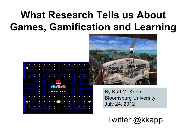 What Research Tells us AboutGames, Gamification and Learning                  By Karl M. Kapp                  Bloomsburg ...
