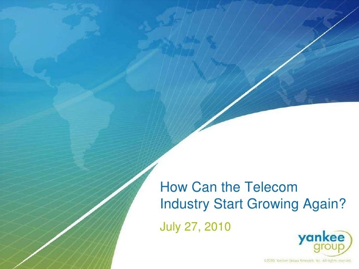 How Can the Telecom Industry Start Growing Again? July 27, 2010