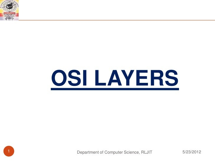 OSI LAYERS1     Department of Computer Science, RLJIT   5/23/2012