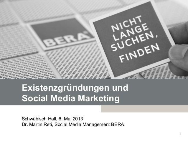 Existenzgründungen undSocial Media MarketingSchwäbisch Hall, 6. Mai 2013Dr. Martin Reti, Social Media Management BERA1