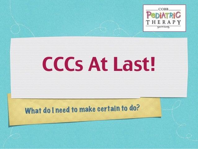 What do I need to make certain to do?CCCs At Last!
