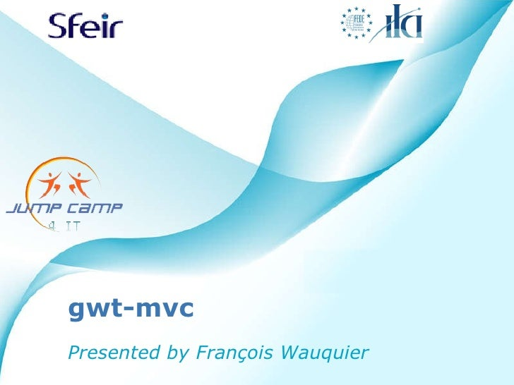 gwt-mvc Presented by François Wauquier