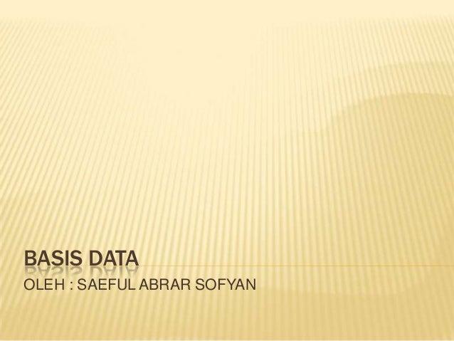 BASIS DATAOLEH : SAEFUL ABRAR SOFYAN