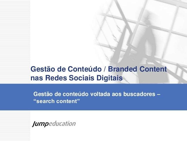 """Gestão de conteúdo voltada aos buscadores – """"search content"""" Gestão de Conteúdo / Branded Content nas Redes Sociais Digita..."""