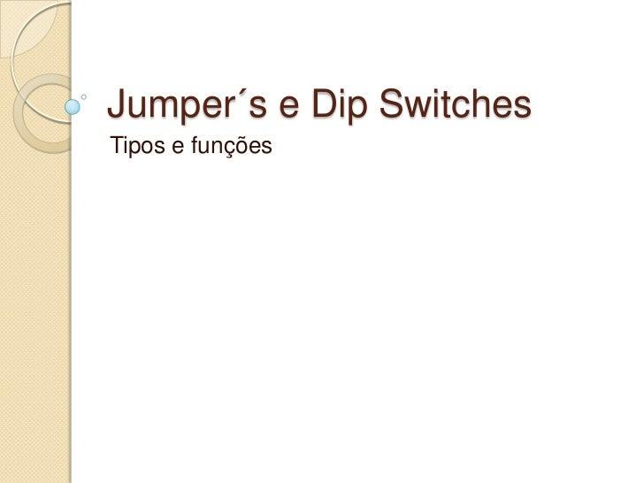 Jumper´s e Dip Switches<br />Tipos e funções<br />