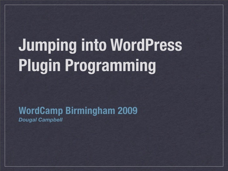 Jumping into WordPress Plugin Programming  WordCamp Birmingham 2009 Dougal Campbell