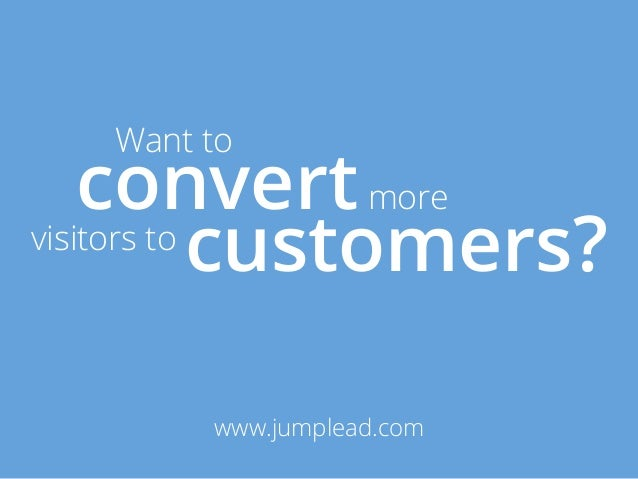 Want to    convert morevisitors to            customers?        www.jumplead.com