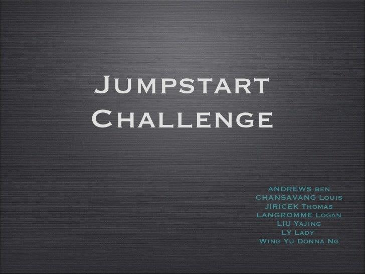 Jumpstart Challenge <ul><li>ANDREWS ben </li></ul><ul><li>CHANSAVANG Louis </li></ul><ul><li>JIRICEK Thomas </li></ul><ul>...