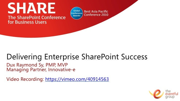 Delivering Enterprise SharePoint SuccessDux Raymond Sy, PMP, MVPManaging Partner, Innovative-eVideo Recording: https://vim...