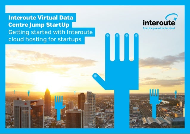Interoute Virtual Data Centre Jump StartUp Getting started with Interoute cloud hosting for startups