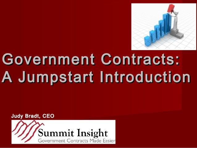 Government Contracts:Government Contracts:A Jumpstart IntroductionA Jumpstart IntroductionJudy Bradt, CEO