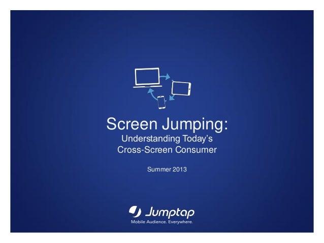 Screen Jumping: Understanding Today's Cross-Screen Consumer Summer 2013