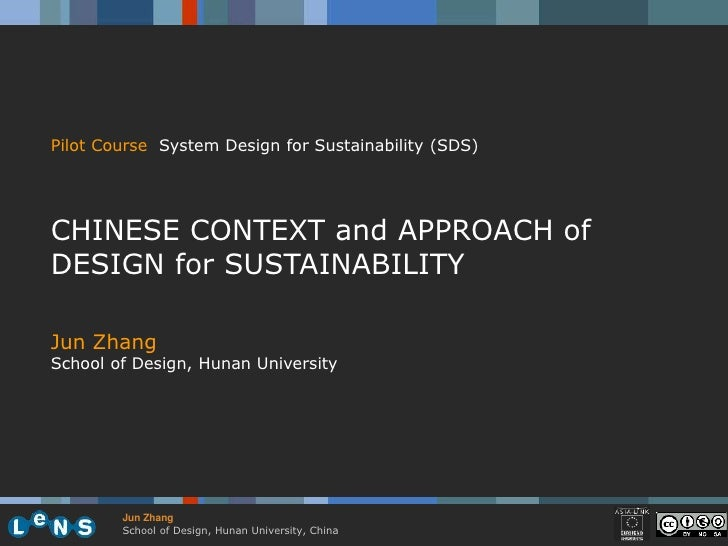 Pilot Course System Design for Sustainability (SDS)     CHINESE CONTEXT and APPROACH of DESIGN for SUSTAINABILITY  Jun Zha...