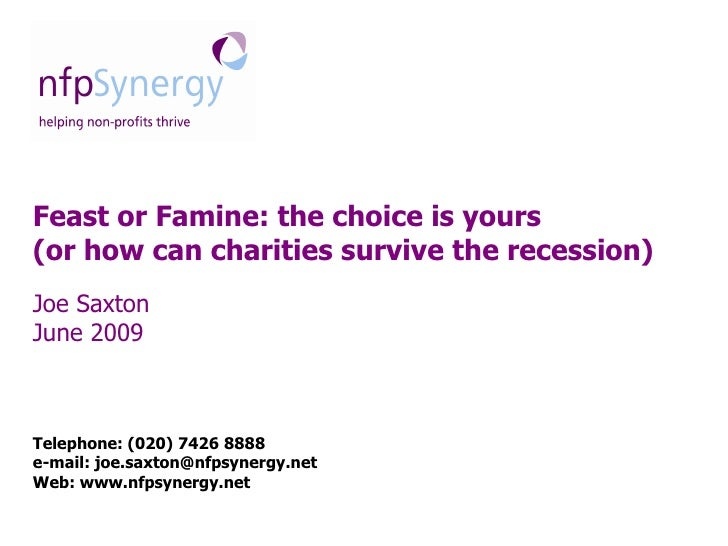 Feast or Famine: the choice is yours (or how can charities survive the recession) Joe Saxton June 2009    Telephone: (020)...