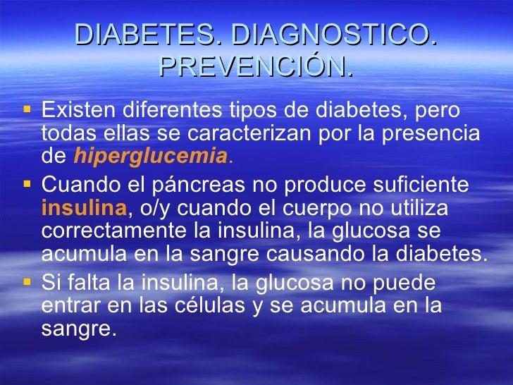 DIABETES. DIAGNOSTICO. PREVENCIÓN. <ul><li>Existen diferentes tipos de diabetes, pero todas ellas se caracterizan por la p...
