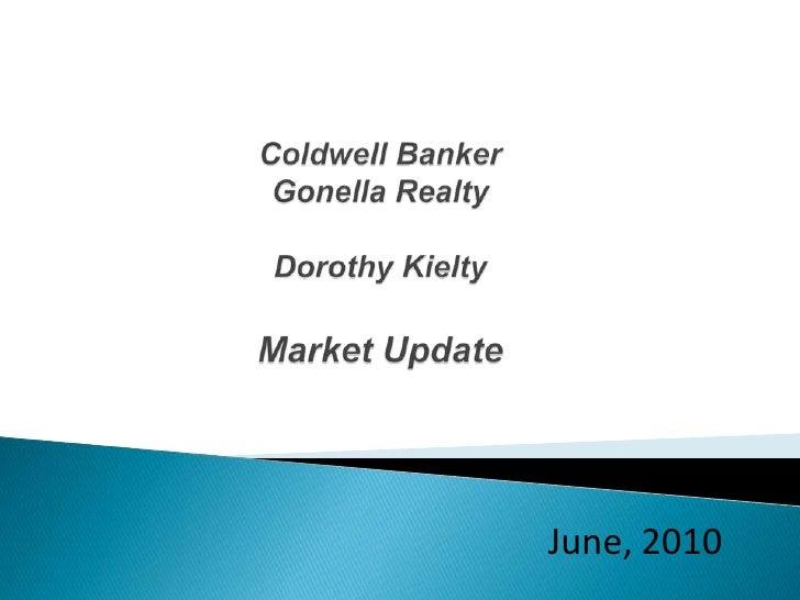 Coldwell Banker Gonella RealtyDorothy KieltyMarket Update<br />June, 2010<br />