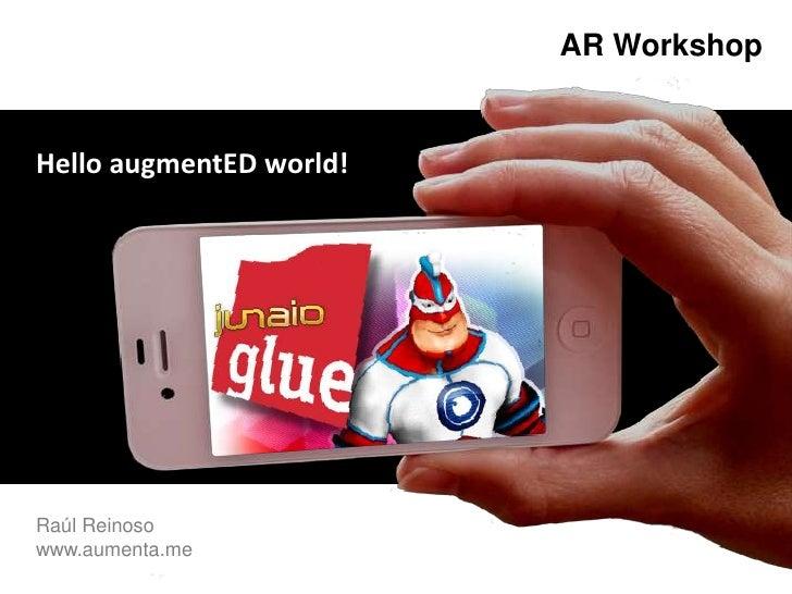 AR Workshop<br />HelloaugmentEDworld!<br />Raúl Reinoso    <br />www.aumenta.me<br />