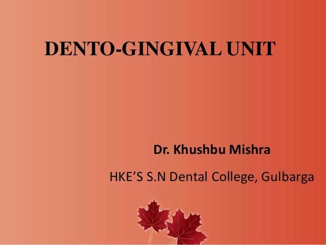 DENTO-GINGIVAL UNIT Dr. Khushbu Mishra HKE'S S.N Dental College, Gulbarga