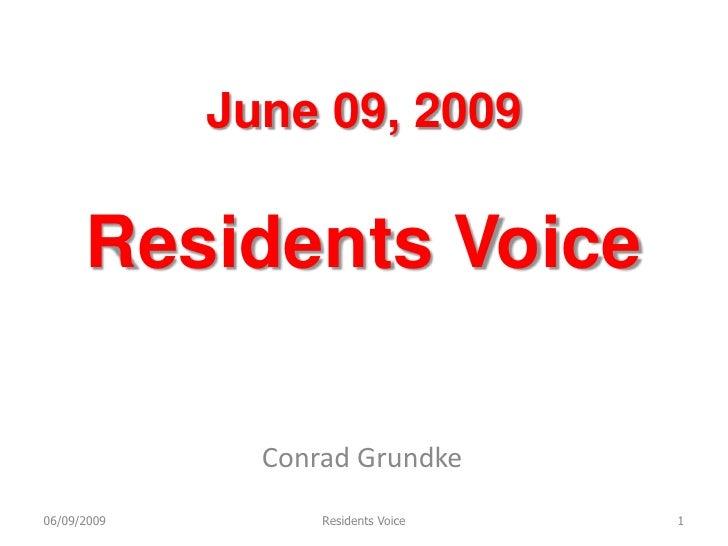 June 09, 2009        Residents Voice                 Conrad Grundke 06/09/2009         Residents Voice   1