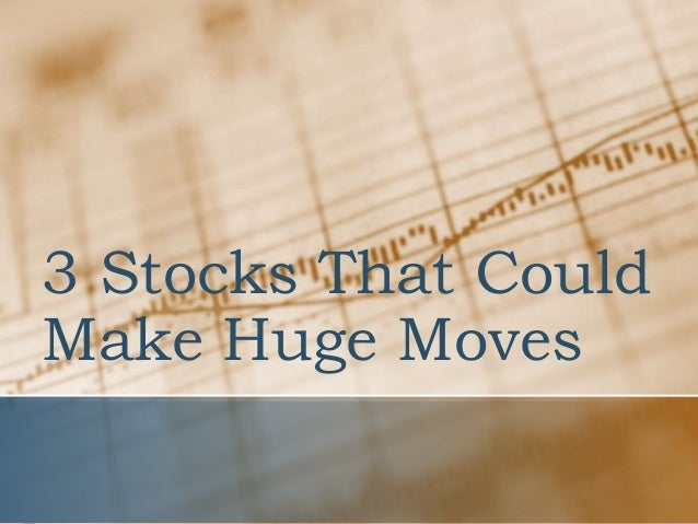3 Stocks that Could Make Huge Moves This Week