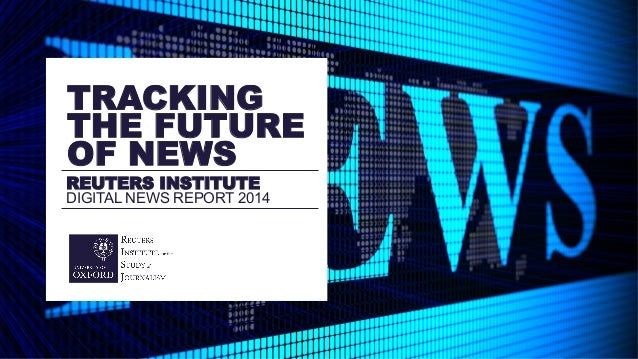 David Levy & Nic Newman, Reuters Institute Digital News Report 2014, 13 June