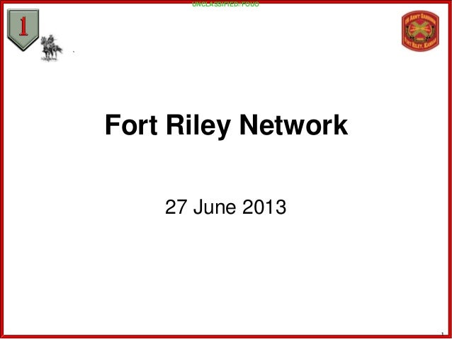 Fort Riley Network 27 June 2013 UNCLASSIFIED//FOUO 1