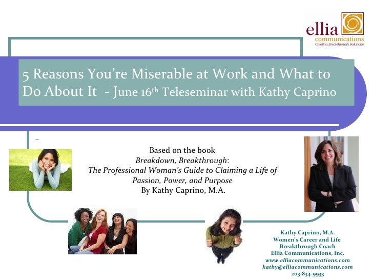 5 Reasons You're Miserable at Work and What to Do About It  - J une 16 th  Teleseminar with Kathy Caprino Kathy Caprino, M...