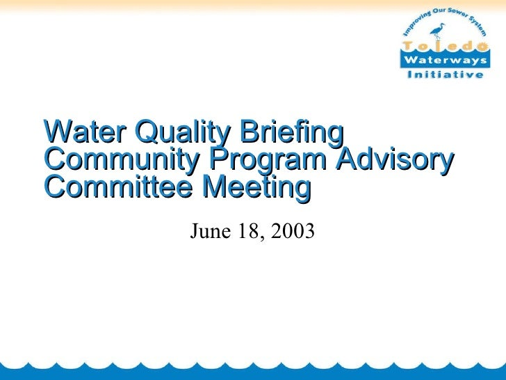 Water Quality Briefing Community Program Advisory Committee Meeting June 18, 2003