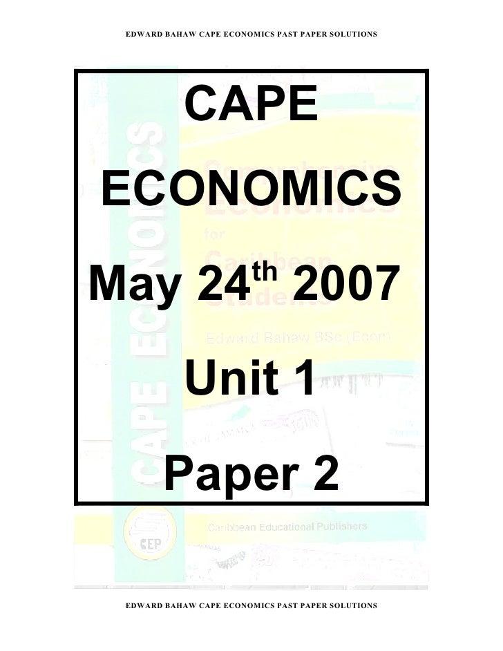EDWARD BAHAW CAPE ECONOMICS PAST PAPER SOLUTIONS               CAPE ECONOMICS June 2007           Unit 1        Paper 2  E...