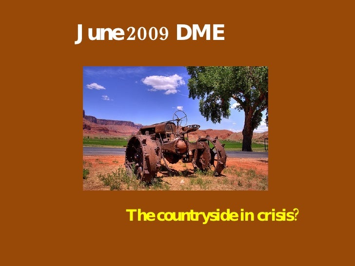 June 2009 DME The countryside in crisis?