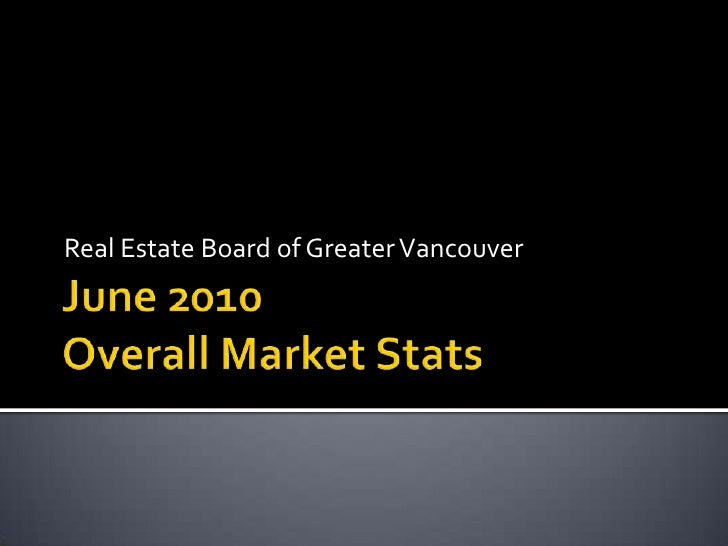 June 2010Overall Market Stats<br />Real Estate Board of Greater Vancouver<br />