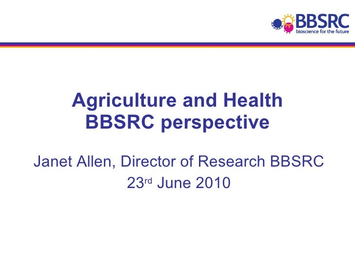 Agriculture and Health BBSRC perspective Janet Allen, Director of Research BBSRC 23 rd  June 2010