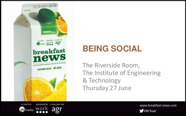 BEING SOCIAL The Riverside Room, The Institute of Engineering & Technology Thursday 27 June
