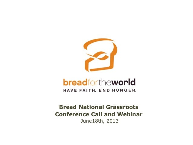 Bread National GrassrootsConference Call and WebinarJune18th, 2013