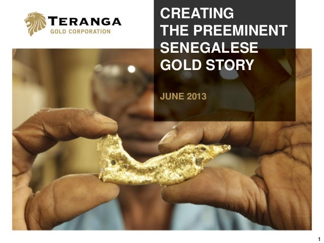 1 CREATING THE PREEMINENT SENEGALESE GOLD STORY JUNE 2013