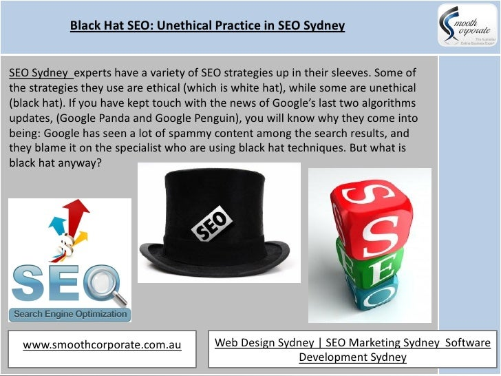Black Hat SEO: Unethical Practice in SEO SydneySEO Sydney experts have a variety of SEO strategies up in their sleeves. So...