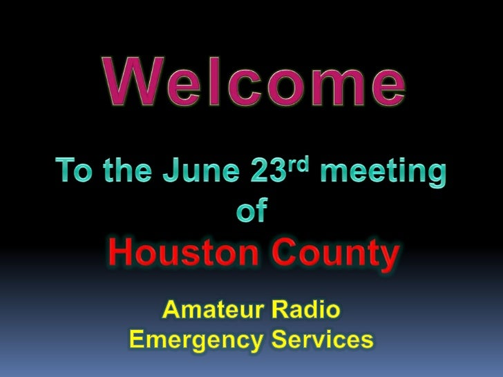 Welcome<br />To the June 23rd meeting of<br />Houston County<br />Amateur Radio Emergency Services<br />