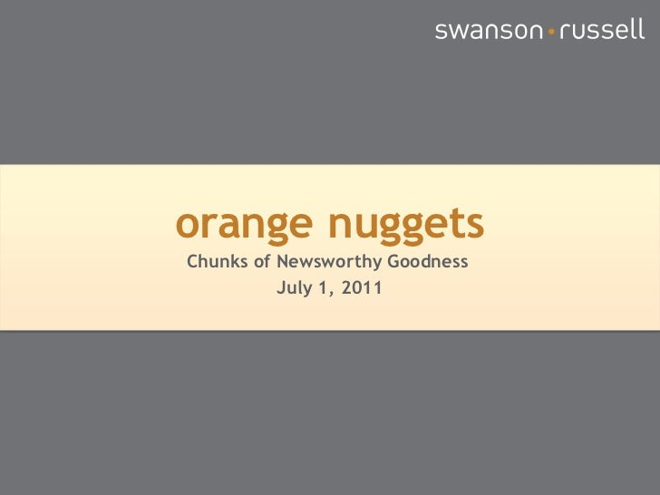 orange nuggets<br />Chunks of Newsworthy Goodness <br />July 1, 2011<br />