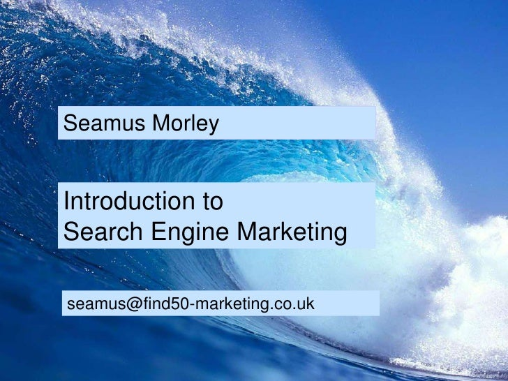 Seamus Morley Introduction to  Search Engine Marketing [email_address]