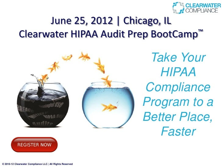 June 25, 2012 | Chicago, IL             Clearwater HIPAA Audit Prep BootCamp™                                             ...