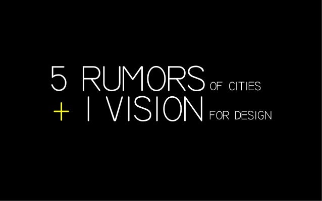 5 RUMORS + 1 VISION of cities for design