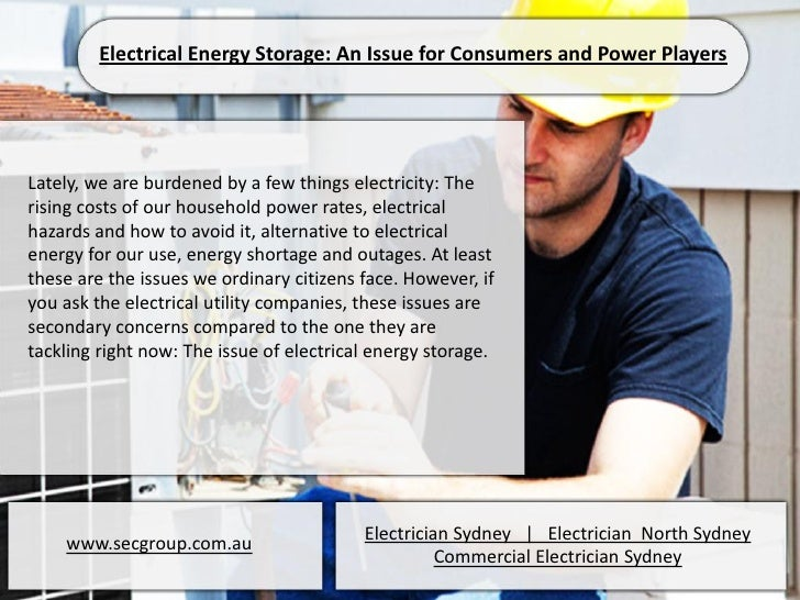 Electrical Energy Storage: An Issue for Consumers and Power Players 2Lately, we are burdened by a few things electricity: The rising costs of our household power rates, electrical hazards and how to avoid it, alternative to electrical energy for our use,