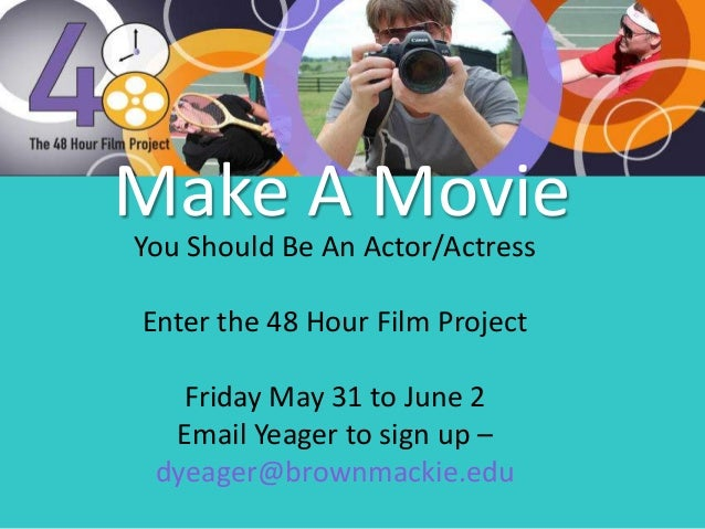 Make A MovieYou Should Be An Actor/ActressEnter the 48 Hour Film ProjectFriday May 31 to June 2Email Yeager to sign up –dy...