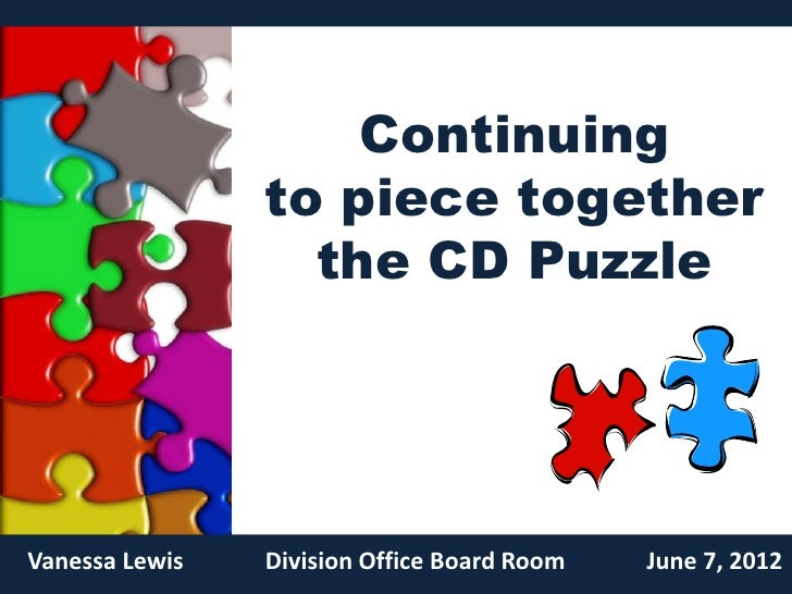 Continuing                to piece together                  the CD PuzzleVanessa Lewis   Division Office Board Room   Jun...