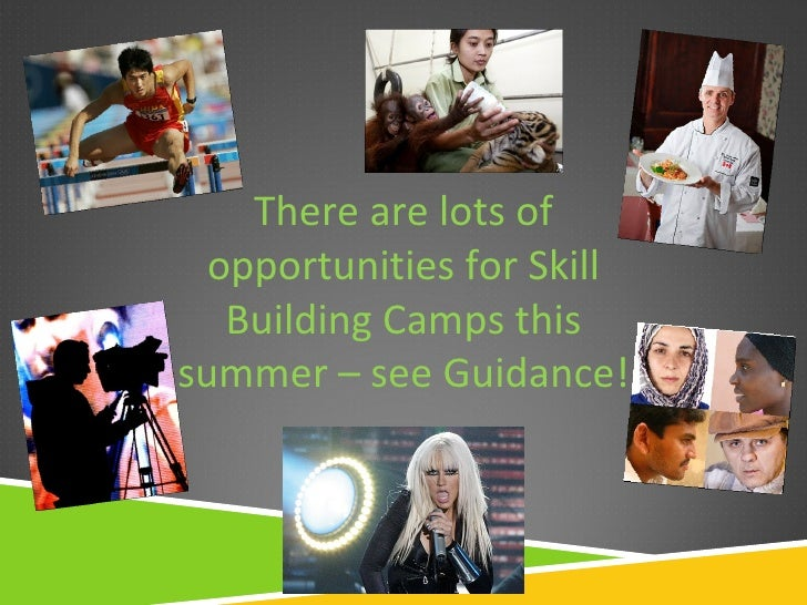 There are lots of  opportunities for Skill   Building Camps thissummer – see Guidance!