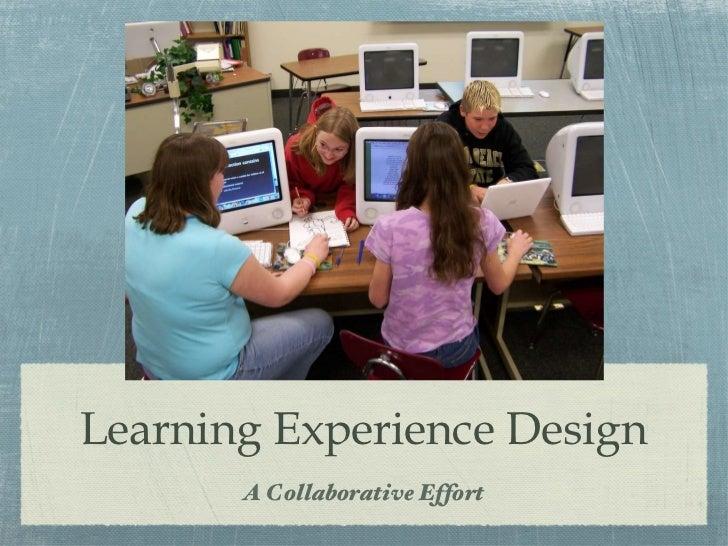 Learning Experience Design <ul><li>A Collaborative Effort </li></ul>