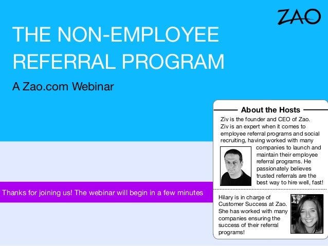 THE NON-EMPLOYEE REFERRAL PROGRAM A Zao.com Webinar About the Hosts Ziv is the founder and CEO of Zao. Ziv is an expert wh...