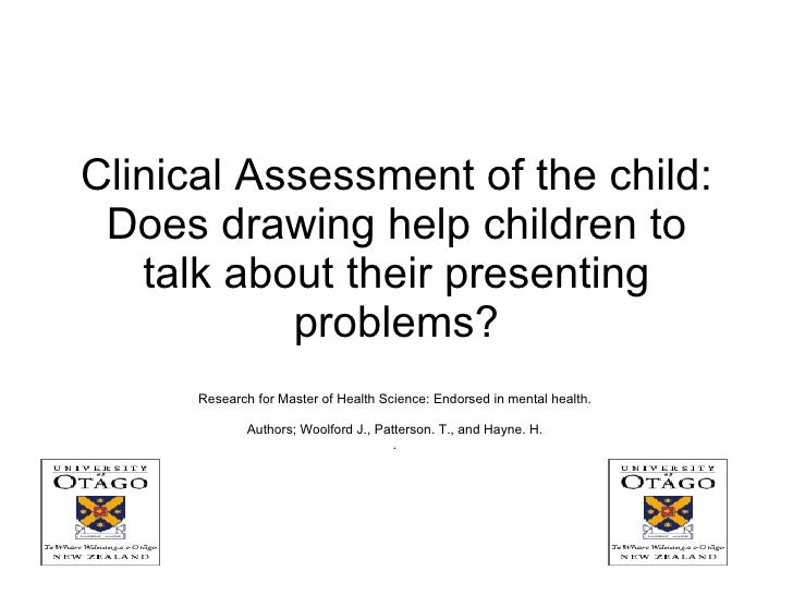 Clinical Assessment of the child: Does drawing help children to talk about their presenting problems? Research for Master ...