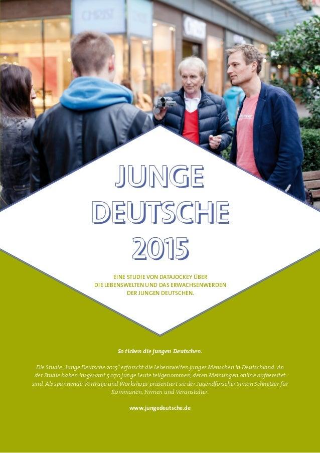 Junge  Deutsche  2015  Eine Studie von Datajockey über  die Lebenswelten und das Erwachsenwerden  der jungen Deutschen.  S...