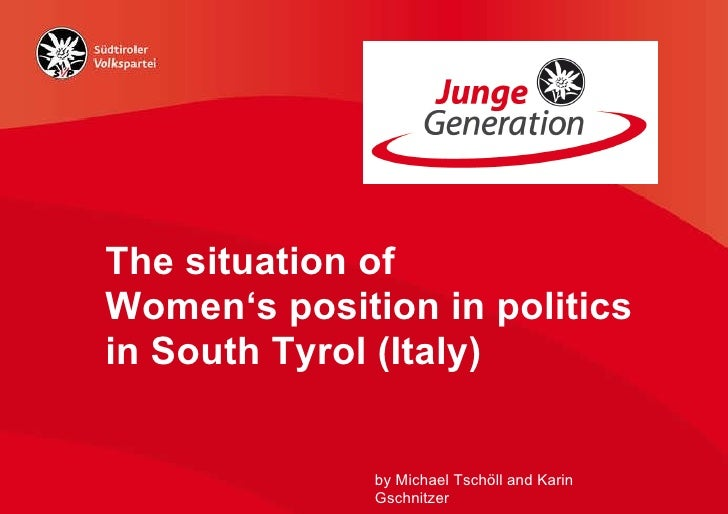 The situation of Women's position in politics in South Tyrol (Italy) by Michael Tschöll and Karin Gschnitzer